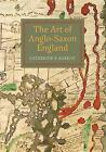 The Art of Anglo-Saxon England von Catherine E. Karkov (2016, Taschenbuch)