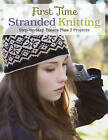 First Time Stranded Knitting: Step-by-Step Basics Plus 2 Projects by Lori Ihnen (Paperback, 2015)