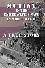Mutiny in the United States Navy in World War II : A True Story by Robert J....