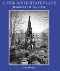A Fine and Private Place: Jesmond Old Cemetary, Newcastle Upon Tyne by Alan Morgan (Paperback, 2000)