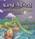 King Alfred and the Queen's Missing Crown by Anna Skjei (Hardback, 2016)