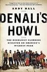 Denali's Howl: The Deadliest Climbing Disaster on America's Wildest Peak by Andy Hall (Paperback / softback, 2015)