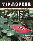 Tip of the Spear: German Armored Reconnaissance in Action in World War II by Robert Edwards (Hardback, 2016)
