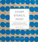 Stamp Stencil Paint: Making Extraordinary Patterned Projects by Hand by Anna Joyce (Hardback, 2015)