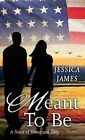 Meant to Be: A Novel of Honor and Duty by Jessica James (Hardback, 2016)