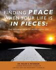 Finding Peace When Your Life Is in Pieces by Dr Helen S Peterson License Counsel