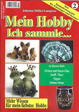 Mein Hobby - Ich sammle 2 - Glas - Steiff - Nippes - Steine - Sammlermagazin