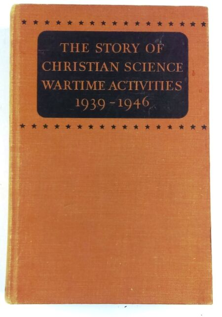 The Story of Christian Science Wartime Activities, 1939-1946 (1947, Hardback)