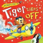 Tiger Takes Off by Little Tiger Press Group (Novelty book, 2015)