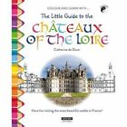 The Little Guide to the Chateaux of the Loire Valley: Have Fun Visiting the Most Beautiful Chateaux in France! by Catherine de Duve (Paperback, 2016)