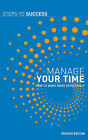 Manage Your Time: How to Work More Effectively by Bloomsbury Publishing PLC (Paperback, 2010)