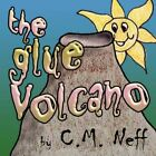 The Glue Volcano by C M Neff 9781604413120 Paperback 2008