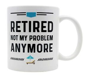 Image is loading Funny-Retirement-Not-My-Problem-Coffee-11-oz-