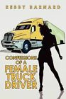 Confessions of a Female Truck Driver by Rebby Barnard 9781441511164