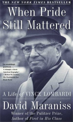 When Pride Still Mattered: A Life of Vince Lombardi by Maraniss, David