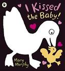 I Kissed the Baby! by Mary Murphy (Paperback, 2011)