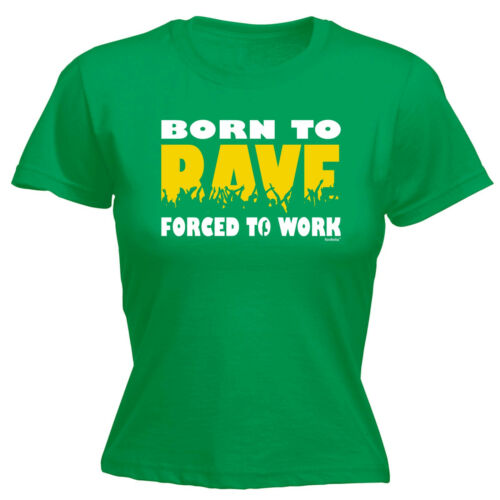 Born To Rave Forced To Work WOMENS T-SHIRT Festival House Dnb Gift birthday