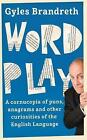 Word Play: A Cornucopia of Puns, Anagrams and Other Contortions and Curiosities of the English Language by Gyles Brandreth (Hardback, 2015)