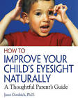 How to Improve Your Child's Eyesight Naturally: A Thoughtful Parent's Guide by Janet Goodrich (Paperback / softback, 2004)