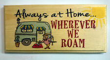 Always At Home - Wherever We Roam - Plaque / Sign - Caravan Trailer Camping 246