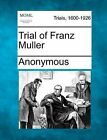 Trial of Franz Muller by Anonymous (Paperback / softback, 2012)