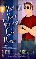 Broken Heart Vampires: Wait till Your Vampire Gets Home 4 by Michele Bardsley...
