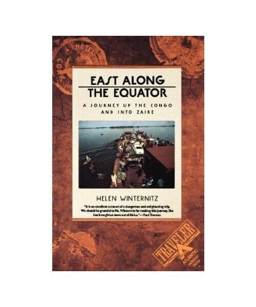 """Helen Winternitz """"East Along the Equator: A Journey Up the Congo and Into Zaire"""""""