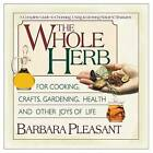 The Whole Herb: For Cooking, Crafts, Gardening, Health and Other Joys of Life by Barbara Pleasant (Paperback, 2004)