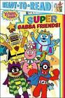Super Gabba Friends! by Simon Spotlight (Paperback / softback, 2013)