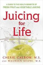 Juicing for Life : A Guide to the Health Benefits of Fresh Fruit and...