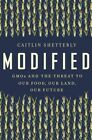 Modified: Gmos and the Threat to Our Food, Our Land, Our Future by Caitlin Shetterly (Hardback, 2016)