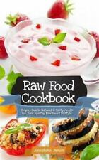 Raw Food Cookbook: Simple, Quick, Natural and Tasty Meals for Your Healthy Raw F