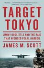 Target Tokyo: Jimmy Doolittle and the Raid That Avenged Pearl Harbor by James M. Scott (Paperback, 2016)