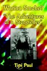 Wanna Smoke? The Adventures of a Storyteller 9781420885095 by Tipi Paul Book