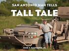 San Antonio Man Tells Tall Tale by John T. Saunders (Hardback, 2015)