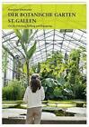 Der Botanische Garten St. Gallen von Hanspeter Schumacher (2013, Kunststoffeinband)