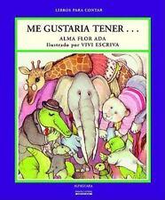 Me Gustaria Tener (Ada, Alma Flor. Libros Para Contar.) (Libros Para-ExLibrary