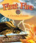 First Fire: A Cherokee Folktale by Nancy Kelly Allen (Hardback, 2014)