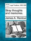 Stray Thoughts and Memories. by James A Rentoul (Paperback / softback, 2010)