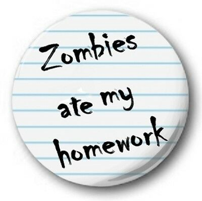 ZOMBIES ATE MY HOMEWORK - 1 inch / 25mm Button Badge - Joke Novelty Cute