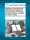 Catalogue of the Hammond Historical Law Collection, in the Law Library of the State University of Iowa / Compiled by Frank H. Noble. by Gale, Making of Modern Law (Paperback / softback, 2011)