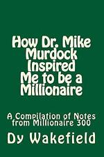 How Dr. Mike Murdock Inspired Me to Be a Millionaire : A Compilation of Notes...