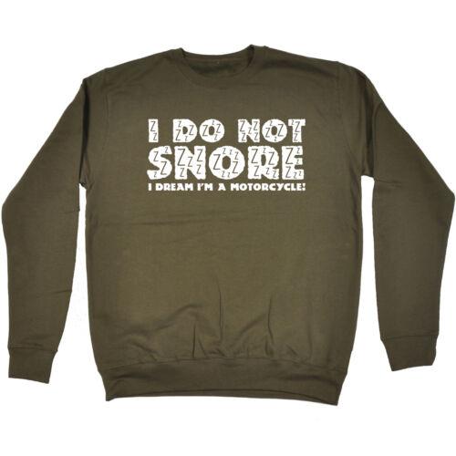 I do not Snore I Dream en a Motorcycle Sweatshirt Moteur Top Birthday Funny Gift