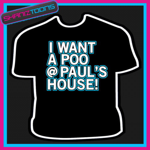 I WANT A POO AT PAUL/'S HOUSE ADULTS MENS FUNNY SLOGAN GIFT TSHIRT