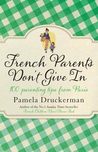 1 of 1 - French Parents Don't Give In: 100 parenting ... by Druckerman, Pamela 055277930X