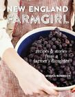 New England Farm Girl: Recipes and Stories from a Farmer's Daughter by Jessica Robinson (Hardback, 2015)
