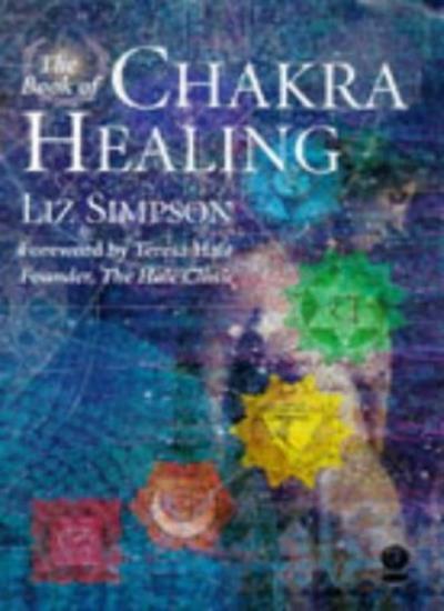 The Book of Chakra Healing (Gaia original),Liz Simpson, Teresa Hale (Foreword)