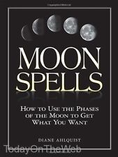Moon Spells How to Use Phases of the Moon to Get What You Want by Diane Ahlquist