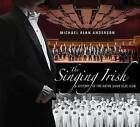 The Singing Irish: A History of the Notre Dame Glee Club by Michael Alan Anderson (Hardback, 2015)