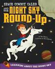 Space Cowboy Caleb and the Night Sky Round-Up: Learning about the Night Sky by Tina Dybvik (Hardback, 2013)